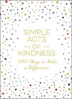 Simple Acts of Kindness 500+ Ways to Make a Difference by Adams Media