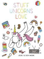 Stuff Unicorns Love by Jessie Oleson Moore