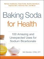 Baking Soda for Health 100 Amazing and Unexpected Uses for Sodium Bicarbonate by Britt Brandon