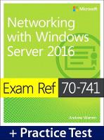 Exam Ref 70-741 Networking with Windows Server 2016 with Practice Test by Andrew Warren