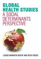Global Health Studies A Social Determinants Perspective by Louise Warwick-Booth, Ruth Cross