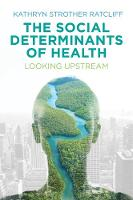 The Social Determinants of Health Looking Upstream by Kathryn Strother Ratcliff