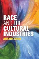 Race and the Cultural Industries by Anamik Saha