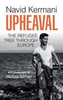 Upheaval The Refugee Trek through Europe by Navid Kermani, Moises Saman