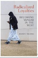 Radicalized Loyalties Becoming Muslim in the West by Nicholas Truong