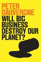 Will Big Business Destroy Our Planet? by Peter Dauvergne