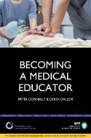 Becoming a Medical Educator Study Text by Peter Donnelly, Derek Gallen