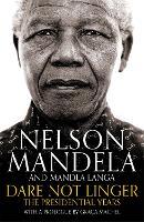 Dare Not Linger The Presidential Years by Nelson Mandela, Mandla Langa, Graca Machel
