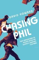 Chasing Phil The Adventures of Two Undercover FBI Agents with the World's Most Charming Con Man by David Howard
