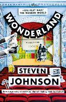 Wonderland How Play Made the Modern World by Steven Johnson