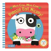 Moo Cow, Moo Cow, Please Eat Nicely! by Jo Lodge