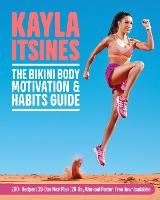 The Bikini Body Motivation and Habits Guide by Kayla Itsines