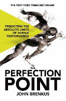 The Perfection Point Predicting the Absolute Limits of Human Performance by John Brenkus