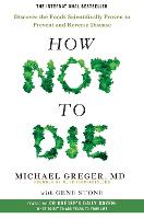 How Not To Die Discover the foods scientifically proven to prevent and reverse disease by Michael Greger, Gene Stone