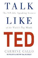 Talk Like TED The 9 Public Speaking Secrets of the World's Top Minds by Carmine Gallo