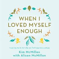 When I Loved Myself Enough Inspiring words to help you find happiness and joy by Kim McMillen