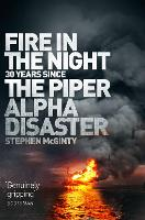 Fire in the Night The Piper Alpha Disaster by Stephen McGinty
