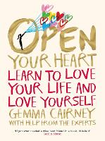 Open Your Heart Learn to love your life and love yourself by Gemma Cairney