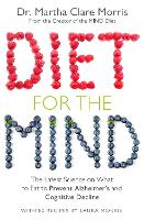 Diet for the Mind The Latest Science on What to Eat to Prevent Alzheimer's and Cognitive Decline by Martha Clare Morris