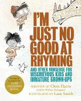 I'm Just No Good At Rhyming And Other Nonsense for Mischievous Kids and Immature Grown-Ups by Chris Harris