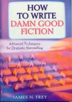 How to Write Damn Good Fiction by James N Frey