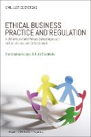 Ethical Business Practice and Regulation A Behavioural and Values-Based Approach to Compliance and Enforcement by Christopher Hodges, Ruth Steinholtz
