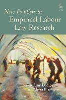 New Frontiers in Empirical Labour Law Research by Amy Ludlow