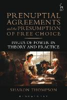 Prenuptial Agreements and the Presumption of Free Choice Issues of Power in Theory and Practice by Sharon Thompson