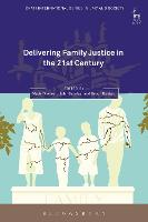 Delivering Family Justice in the 21st Century by Mavis Maclean