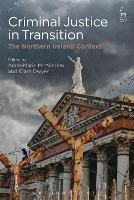Criminal Justice in Transition The Northern Ireland Context by Anne-Marie McAlinden