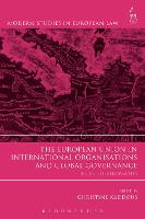 The European Union in International Organisations and Global Governance Recent Developments by Christine Kaddous