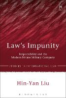 Law's Impunity Responsibility and the Modern Private Military Company by Hin-Yan Liu