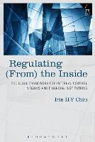 Regulating From the Inside The Legal Framework for Internal Control in Banks and Financial Institutions by Iris H-Y Chiu