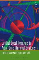Central-Local Relations in Asian Constitutional Systems by Andrew Harding