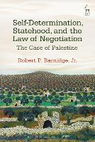 Self-Determination, Statehood, and the Law of Negotiation The Case of Palestine by Robert P., Jr. Barnidge