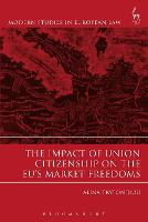 The Impact of Union Citizenship on the EU's Market Freedoms by Alina Tryfonidou