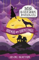 Rose Raventhorpe Investigates: Hounds and Hauntings Book 3 by Janine Beacham