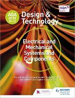 AQA GCSE (9-1) Design and Technology: Electrical and Mechanical Systems and Components by Bryan Williams, Louise Attwood, Pauline Treuherz, Dave Larby