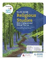 WJEC GCSE Religious Studies: Unit 2 Religion and Ethical Themes by Joy White, Chris Owens, Ed Pawson, Amanda Ridley
