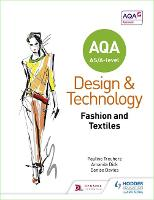 AQA AS/A-Level Design and Technology: Fashion and Textiles by Pauline Treuherz, Amanda Dick, Denise Davies