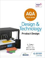AQA AS/A-Level Design and Technology: Product Design by Will Potts, Julia Morrison, Ian Granger, Dave Sumpner