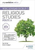 My Revision Notes WJEC Eduqas GCSE (9-1) Religious Studies Route A Covering Christianity, Buddhism, Islam and Judaism by Joy White, Gavin Craigen