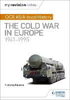 My Revision Notes: OCR AS/A-level History: The Cold War in Europe 1941-1995 by Nicholas Fellows, Mike Wells
