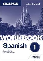 Spanish A-level Grammar Workbook 1 by Denise Currie, Mike Thacker