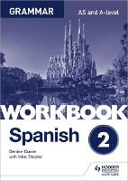 Spanish A-level Grammar Workbook 2 by Denise Currie, Mike Thacker
