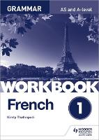 French A-level Grammar Workbook 1 by Kirsty Thathapudi