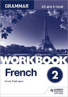 French A-level Grammar Workbook 2 by Kirsty Thathapudi