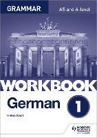 German A-level Grammar Workbook 1 by Helen Kent