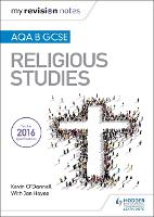 My Revision Notes AQA B GCSE Religious Studies by Kevin O'Donnell, Jan Hayes