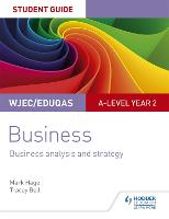 WJEC/Eduqas A-level Year 2 Business Student Guide 3: Business Analysis and Strategy by Mark Hage, Tracey Bell